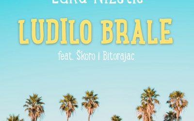 LUKA NIŽETIĆ ft. ŠKORO & BITORAJAC – 'LUDILO BRALE'