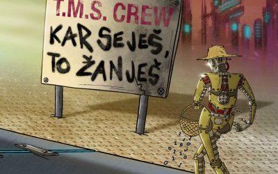 T.M.S. Crew – Kar seješ, to žanješ